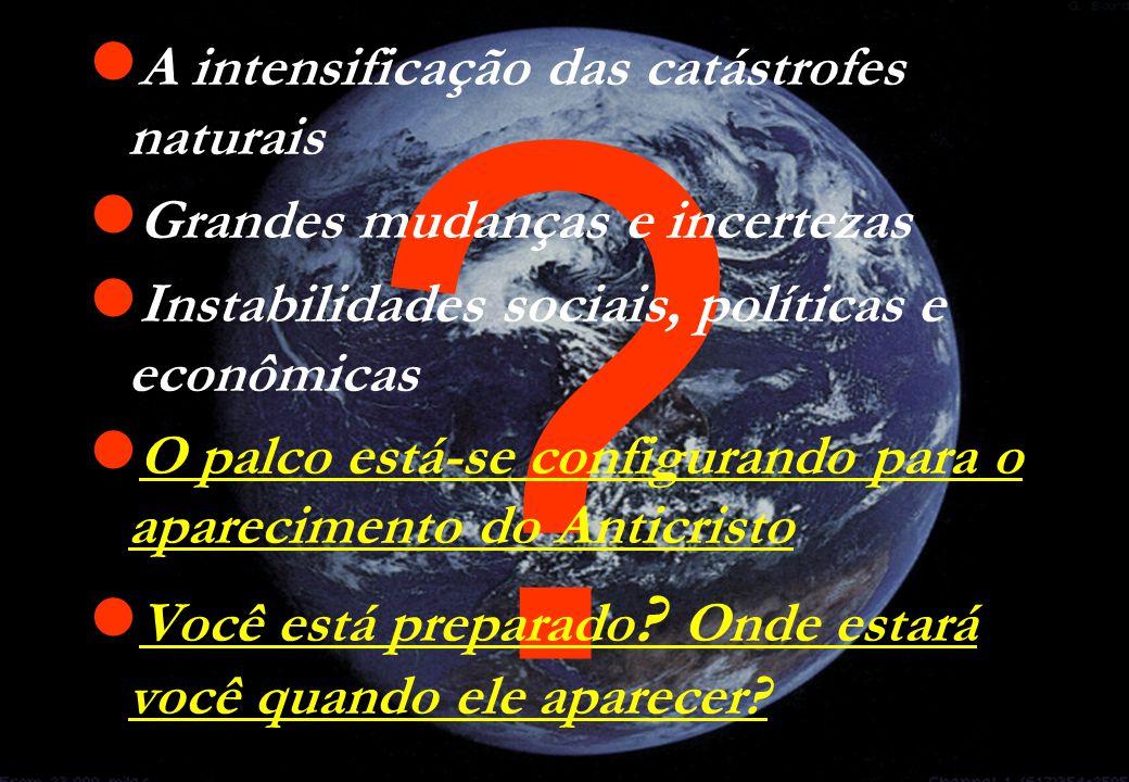 ?  A intensificação das catástrofes naturais  Grandes mudanças e incertezas  Instabilidades sociais, políticas e econômicas  O palco está-se confi