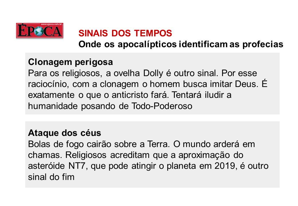 SINAIS DOS TEMPOS Onde os apocalípticos identificam as profecias Clonagem perigosa Para os religiosos, a ovelha Dolly é outro sinal. Por esse raciocín