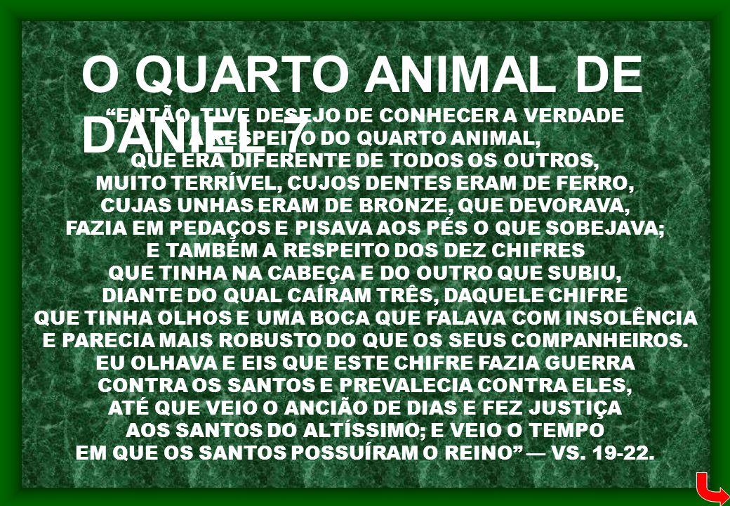 """""""ENTÃO, TIVE DESEJO DE CONHECER A VERDADE A RESPEITO DO QUARTO ANIMAL, QUE ERA DIFERENTE DE TODOS OS OUTROS, MUITO TERRÍVEL, CUJOS DENTES ERAM DE FERR"""