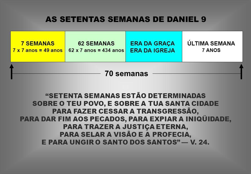 """AS SETENTAS SEMANAS DE DANIEL 9 7 SEMANAS 7 x 7 anos = 49 anos 62 SEMANAS 62 x 7 anos = 434 anos ERA DA GRAÇA ERA DA IGREJA ÚLTIMA SEMANA 7 ANOS """"SETE"""
