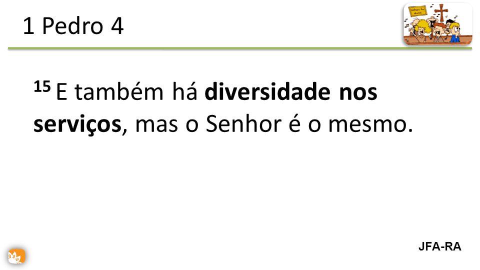 15 E também há diversidade nos serviços, mas o Senhor é o mesmo. 1 Pedro 4 JFA-RA