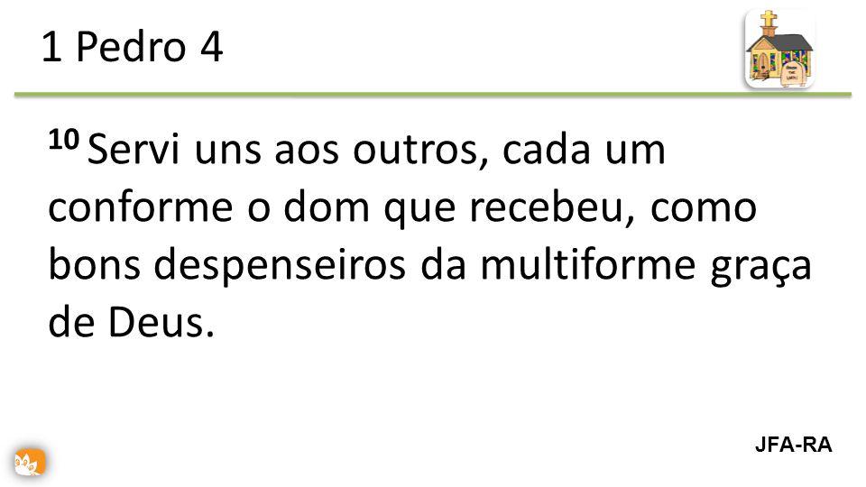 10 Servi uns aos outros, cada um conforme o dom que recebeu, como bons despenseiros da multiforme graça de Deus.