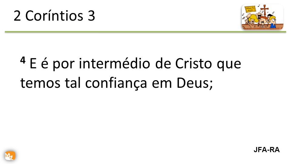 4 E é por intermédio de Cristo que temos tal confiança em Deus; 2 Coríntios 3 JFA-RA