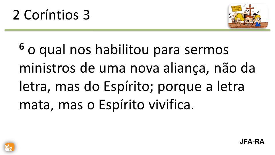 6 o qual nos habilitou para sermos ministros de uma nova aliança, não da letra, mas do Espírito; porque a letra mata, mas o Espírito vivifica.