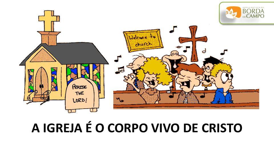 A IGREJA É O CORPO VIVO DE CRISTO