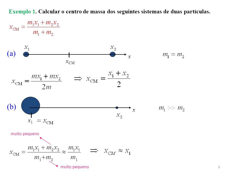 Exemplo 1.Calcular o centro de massa dos seguintes sistemas de duas partículas.