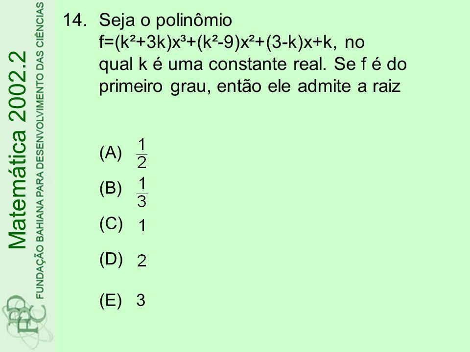 14.Seja o polinômio f=(k²+3k)x³+(k²-9)x²+(3-k)x+k, no qual k é uma constante real. Se f é do primeiro grau, então ele admite a raiz Matemática 2002.2