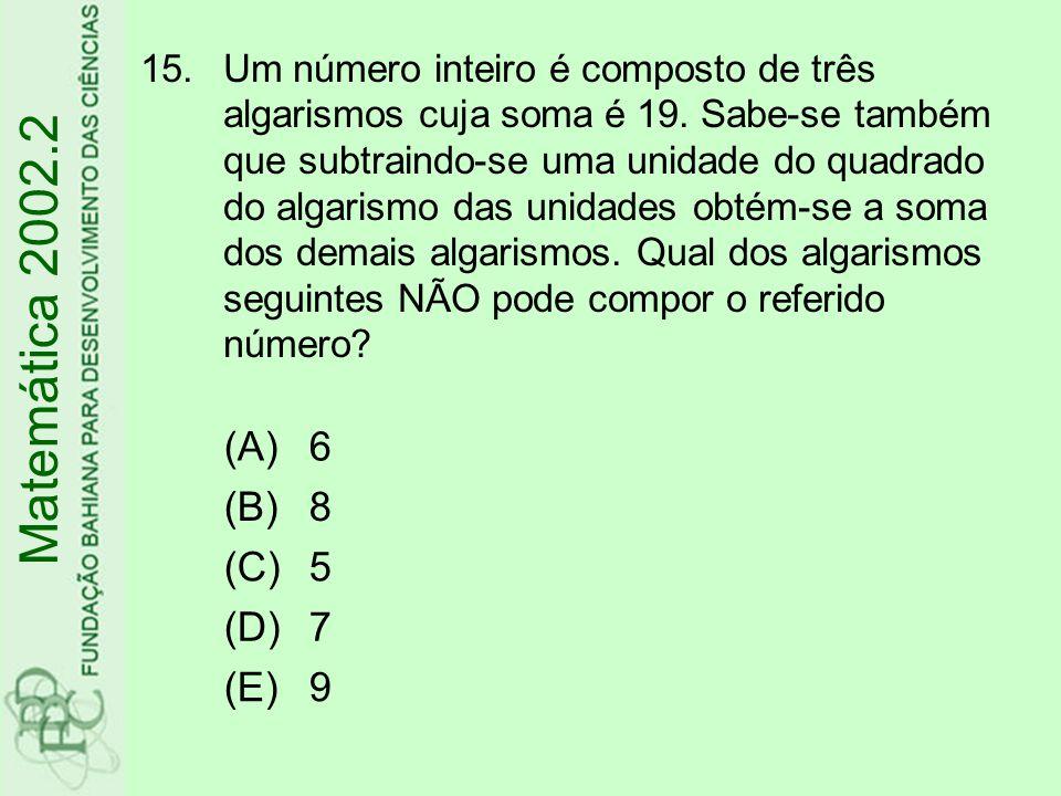 15.Um número inteiro é composto de três algarismos cuja soma é 19. Sabe-se também que subtraindo-se uma unidade do quadrado do algarismo das unidades
