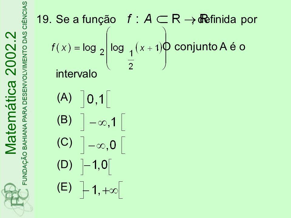 19.Se a função, definida por. O conjunto A é o intervalo Matemática 2002.2 (A) (B) (C) (D) (E)