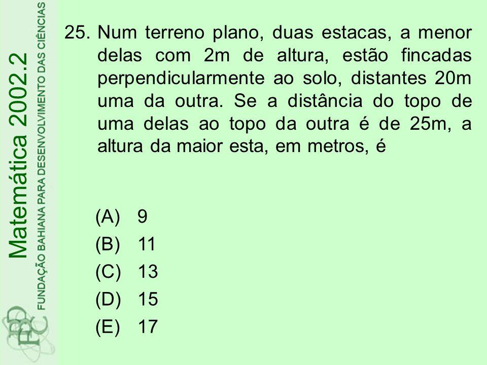 Matemática 2002.2 25.Num terreno plano, duas estacas, a menor delas com 2m de altura, estão fincadas perpendicularmente ao solo, distantes 20m uma da