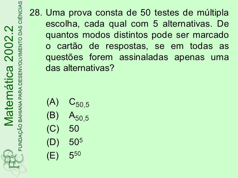 28.Uma prova consta de 50 testes de múltipla escolha, cada qual com 5 alternativas. De quantos modos distintos pode ser marcado o cartão de respostas,