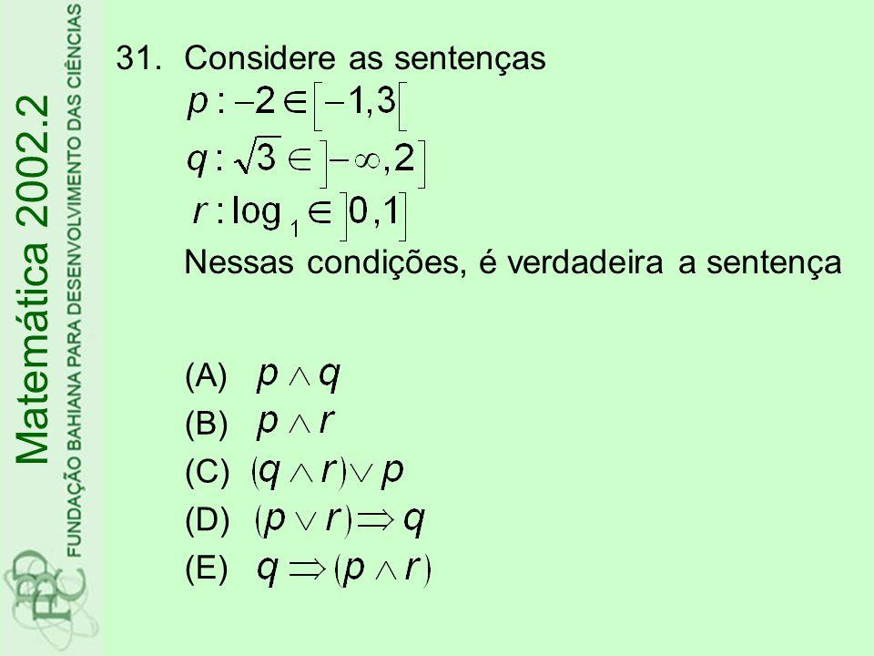 31.Considere as sentenças Nessas condições, é verdadeira a sentença Matemática 2002.2 (A) (B) (C) (D) (E)