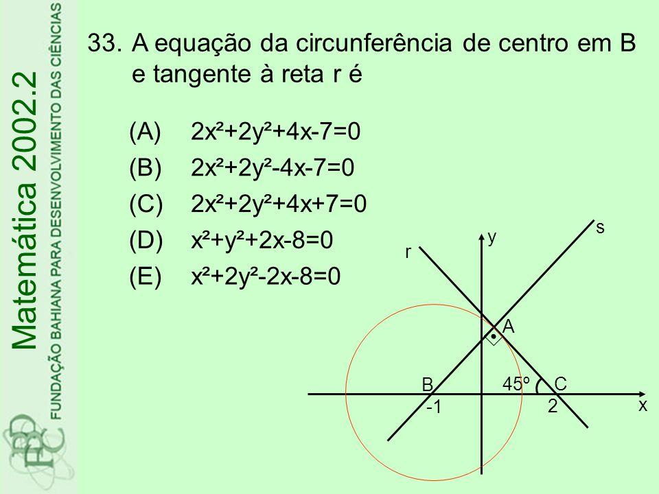33.A equação da circunferência de centro em B e tangente à reta r é Matemática 2002.2 (A)2x²+2y²+4x-7=0 (B)2x²+2y²-4x-7=0 (C)2x²+2y²+4x+7=0 (D)x²+y²+2