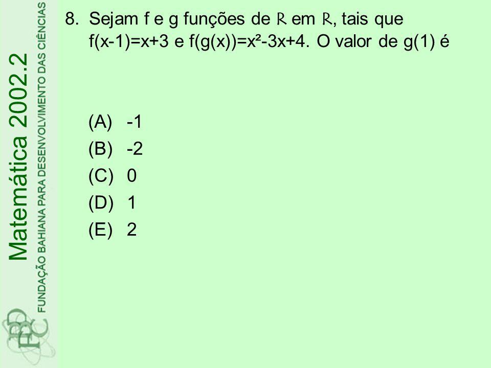 8.Sejam f e g funções de R em R, tais que f(x-1)=x+3 e f(g(x))=x²-3x+4. O valor de g(1) é Matemática 2002.2 (A) (B)-2 (C)0 (D)1 (E)2