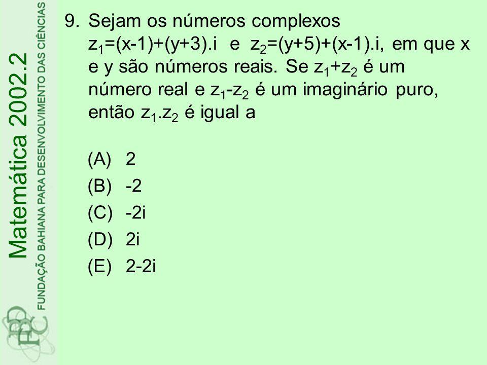 9.Sejam os números complexos z 1 =(x-1)+(y+3).i e z 2 =(y+5)+(x-1).i, em que x e y são números reais. Se z 1 +z 2 é um número real e z 1 -z 2 é um ima