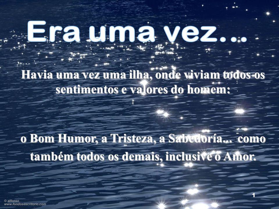 Havia uma vez uma ilha, onde viviam todos os sentimentos e valores do homem: o Bom Humor, a Tristeza, a Sabedoría...