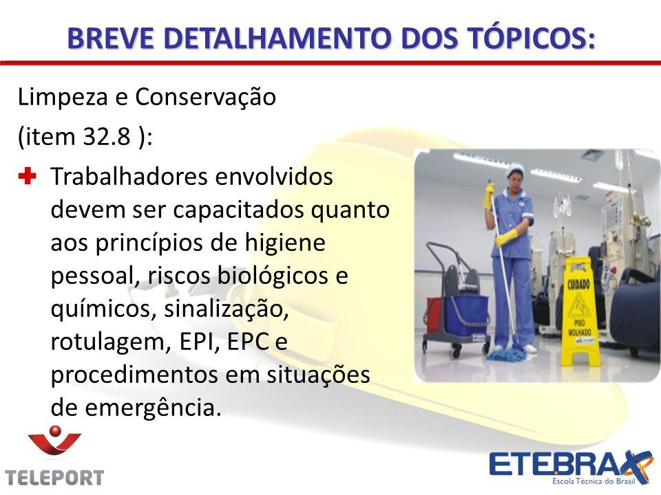 Limpeza e Conservação (item 32.8 ): Trabalhadores envolvidos devem ser capacitados quanto aos princípios de higiene pessoal, riscos biológicos e químicos, sinalização, rotulagem, EPI, EPC e procedimentos em situações de emergência.