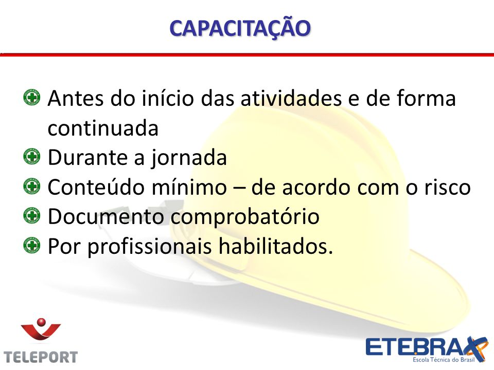 Antes do início das atividades e de forma continuada Durante a jornada Conteúdo mínimo – de acordo com o risco Documento comprobatório Por profissionais habilitados.