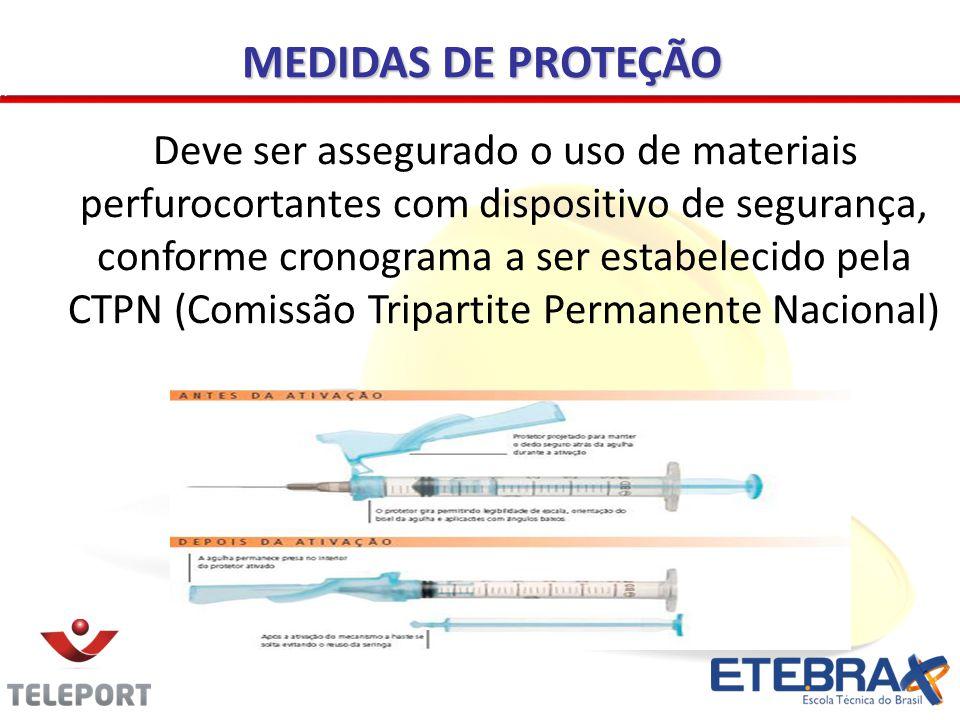 Deve ser assegurado o uso de materiais perfurocortantes com dispositivo de segurança, conforme cronograma a ser estabelecido pela CTPN (Comissão Tripartite Permanente Nacional) MEDIDAS DE PROTEÇÃO