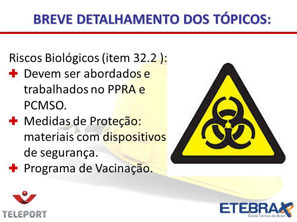 BREVE DETALHAMENTO DOS TÓPICOS: Riscos Biológicos (item 32.2 ): Devem ser abordados e trabalhados no PPRA e PCMSO.