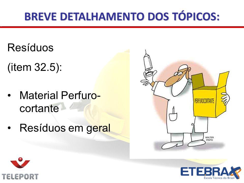 Resíduos (item 32.5): •Material Perfuro- cortante •Resíduos em geral BREVE DETALHAMENTO DOS TÓPICOS: