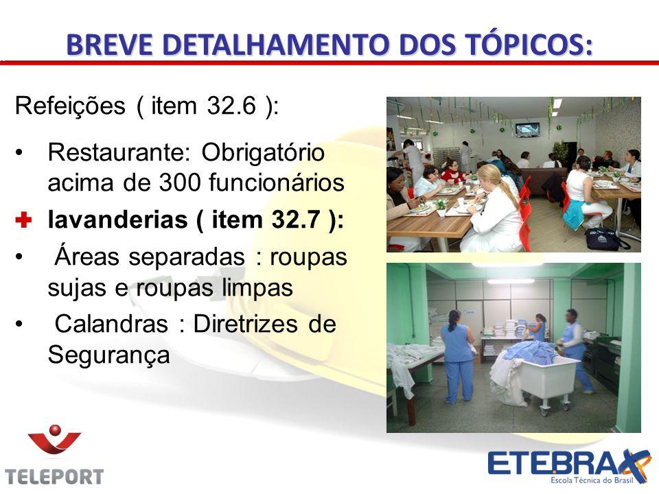Refeições ( item 32.6 ): •Restaurante: Obrigatório acima de 300 funcionários lavanderias ( item 32.7 ): • Áreas separadas : roupas sujas e roupas limpas • Calandras : Diretrizes de Segurança BREVE DETALHAMENTO DOS TÓPICOS: