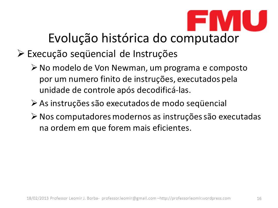 Evolução histórica do computador  Execução seqüencial de Instruções  No modelo de Von Newman, um programa e composto por um numero finito de instruções, executados pela unidade de controle após decodificá-las.