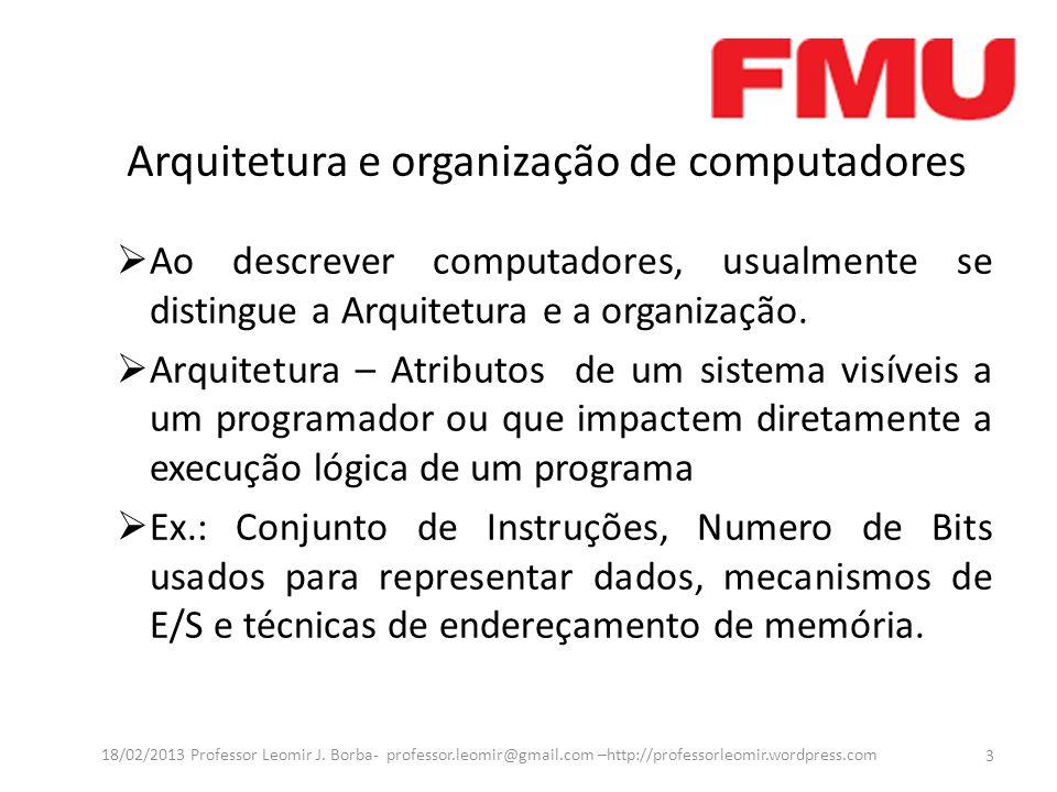 Arquitetura e organização de computadores  Ao descrever computadores, usualmente se distingue a Arquitetura e a organização.