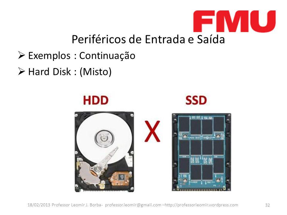 Periféricos de Entrada e Saída  Exemplos : Continuação  Hard Disk : (Misto) 32 18/02/2013 Professor Leomir J.