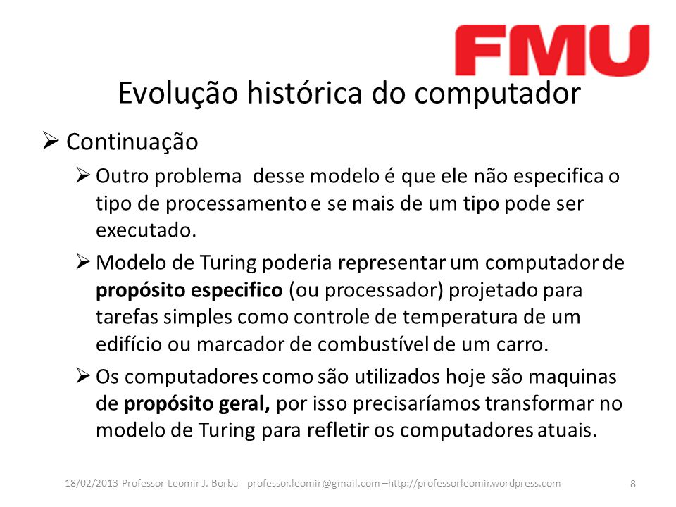 Evolução histórica do computador  Continuação  Outro problema desse modelo é que ele não especifica o tipo de processamento e se mais de um tipo pode ser executado.