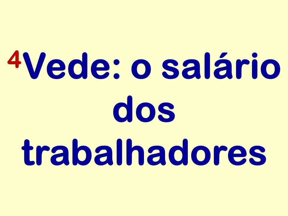4 Vede: o salário dos trabalhadores