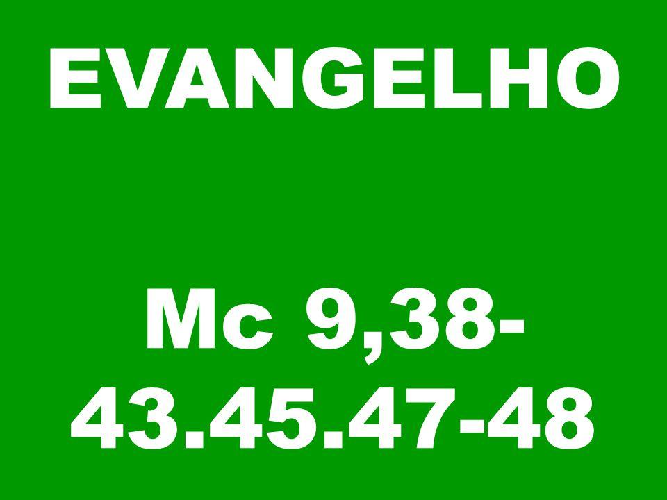 EVANGELHO Mc 9,38- 43.45.47-48