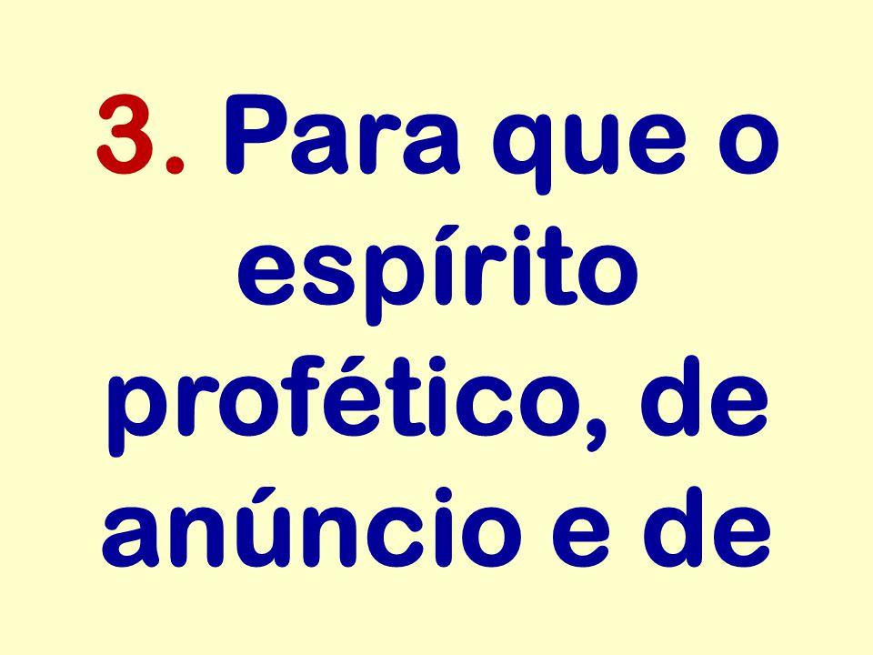 3. Para que o espírito profético, de anúncio e de