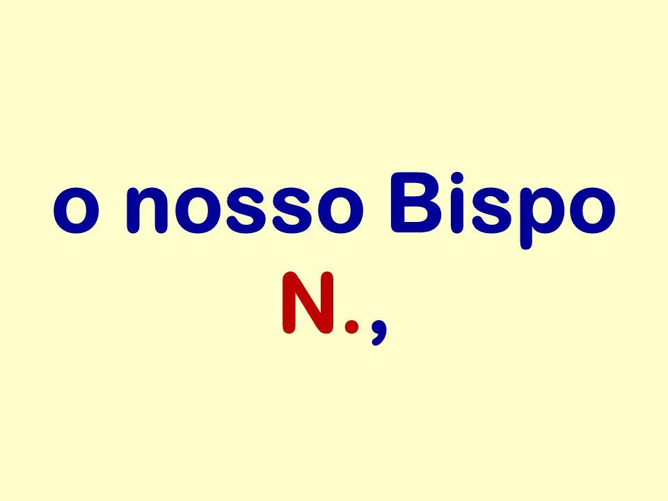 o nosso Bispo N.,