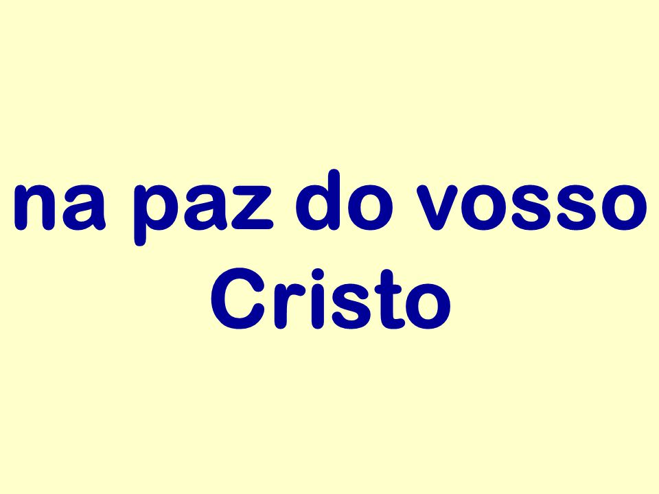 na paz do vosso Cristo