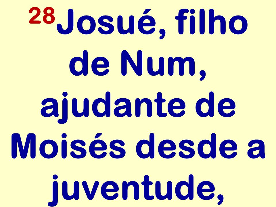 28 Josué, filho de Num, ajudante de Moisés desde a juventude,