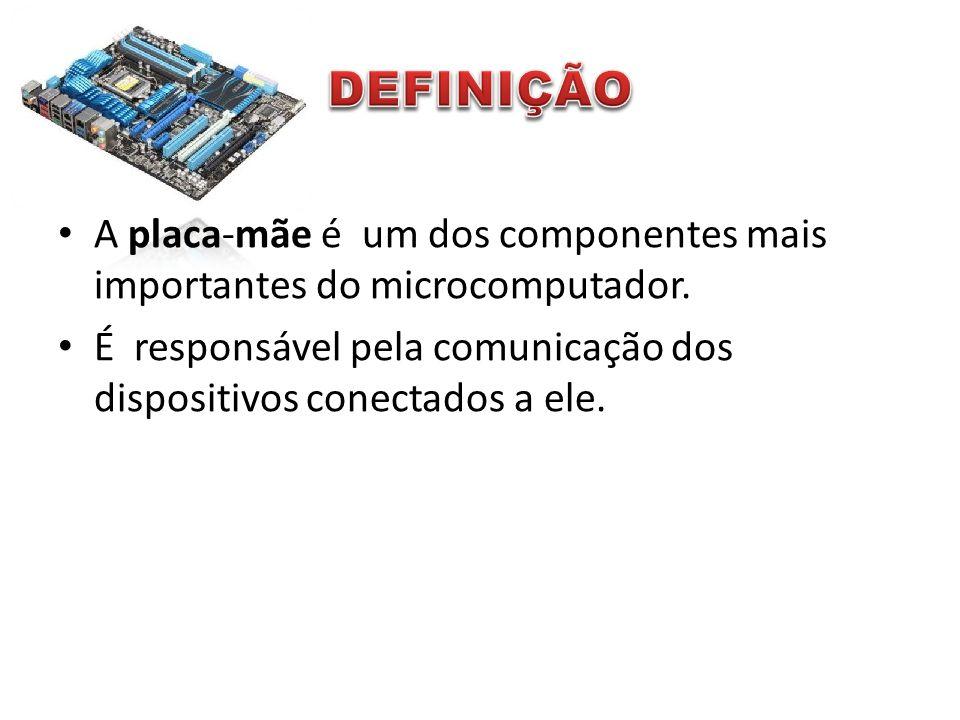 • • A placa-mãe é um dos componentes mais importantes do microcomputador. • • É responsável pela comunicação dos dispositivos conectados a ele.
