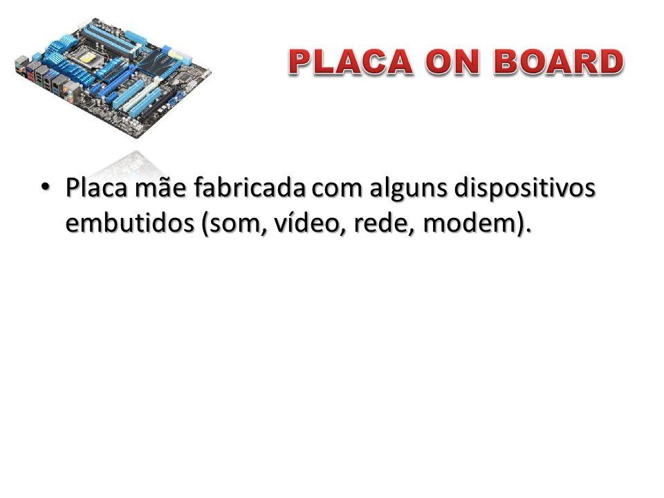• Placa mãe fabricada com alguns dispositivos embutidos (som, vídeo, rede, modem).
