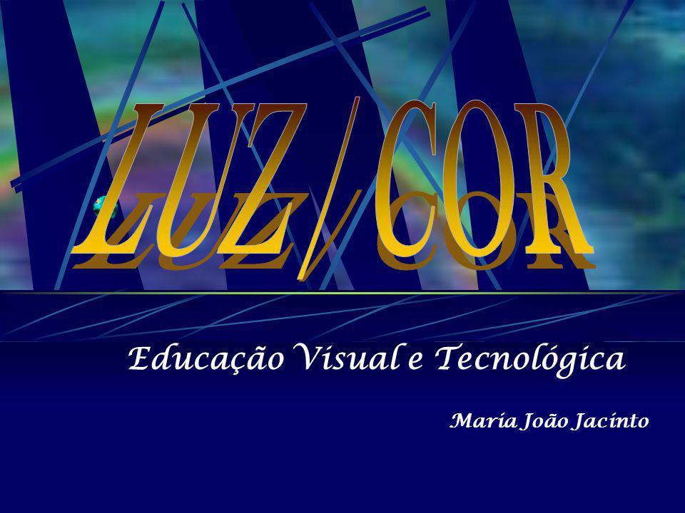 Educação Visual e Tecnológica LUZ/ COR Percepção da Cor Teoria da Cor - Cores Primárias - Cores Secundárias - Cores Quentes e Frias - Círculo Cromático - Cores Complementares - Cores Neutras - Gradação da Cor A Cor como Valor Expressivo - Simbologia da Cor