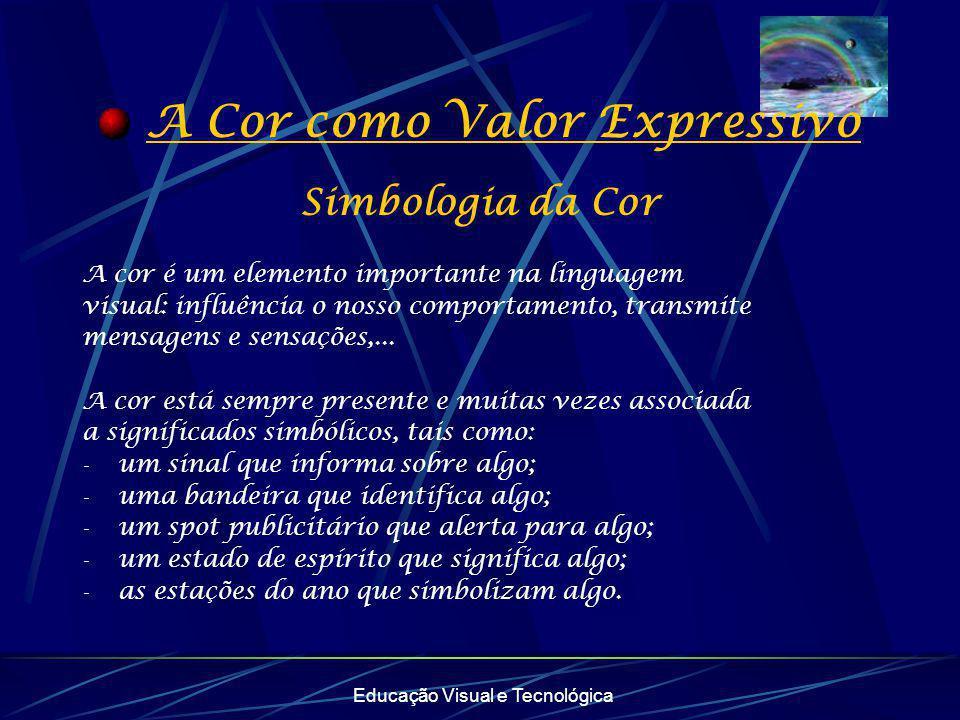 Educação Visual e Tecnológica A Cor como Valor Expressivo Simbologia da Cor A cor é um elemento importante na linguagem visual: influência o nosso com