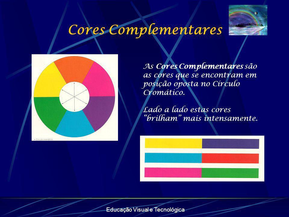 Cores Complementares Educação Visual e Tecnológica As Cores Complementares são as cores que se encontram em posição oposta no Círculo Cromático. Lado