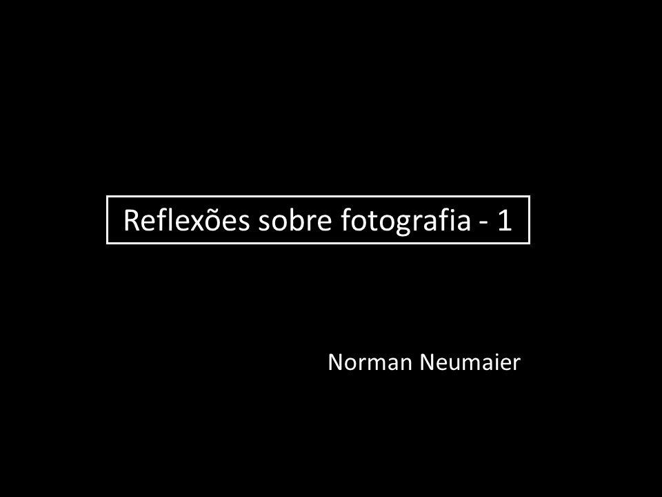 Reflexões sobre fotografia - 1 Norman Neumaier