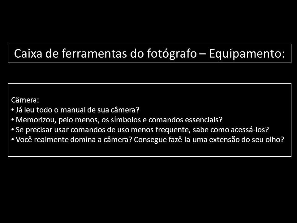 Câmera: • Já leu todo o manual de sua câmera? • Memorizou, pelo menos, os símbolos e comandos essenciais? • Se precisar usar comandos de uso menos fre
