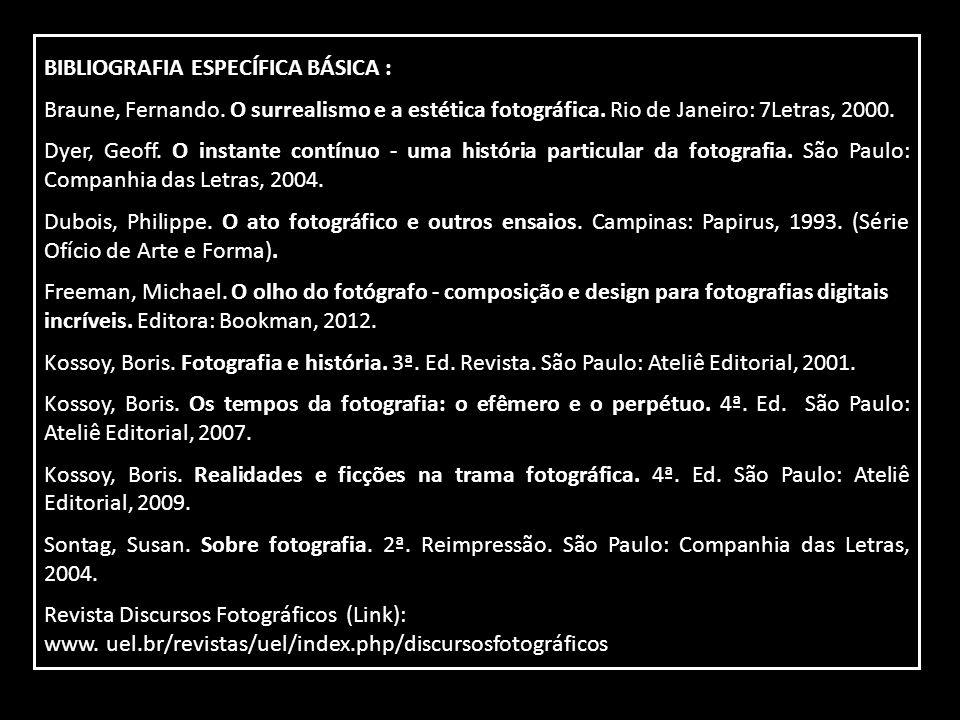 BIBLIOGRAFIA ESPECÍFICA BÁSICA : Braune, Fernando. O surrealismo e a estética fotográfica. Rio de Janeiro: 7Letras, 2000. Dyer, Geoff. O instante cont