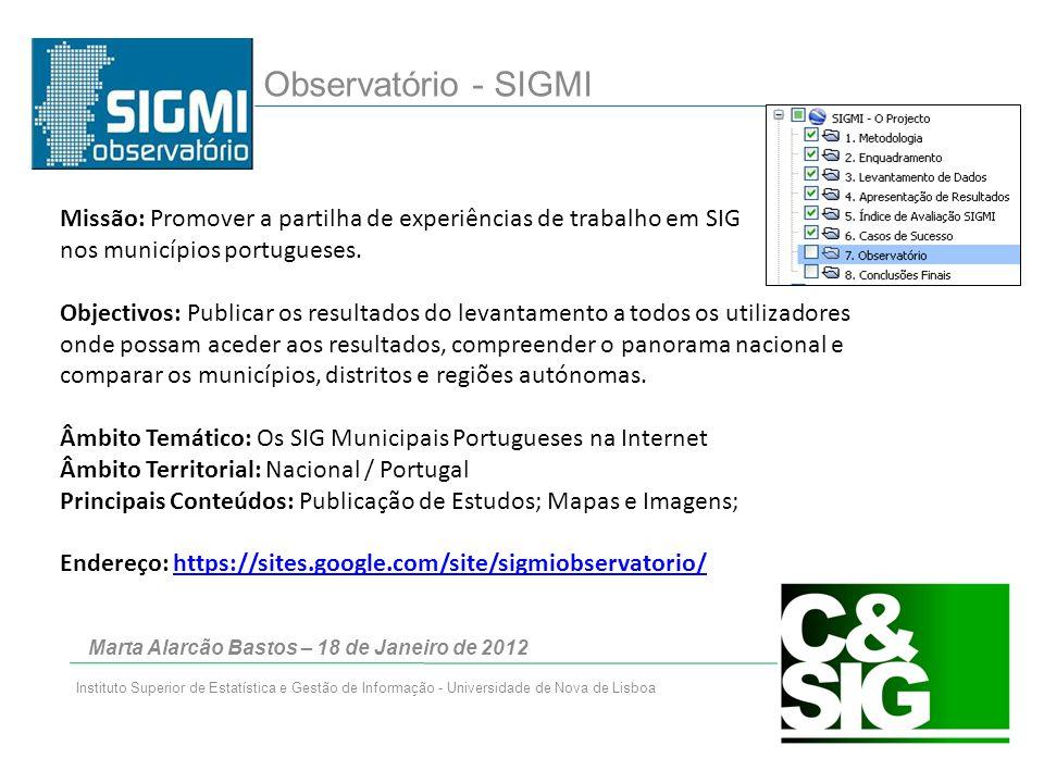 Marta Alarcão Bastos – 18 de Janeiro de 2012 Instituto Superior de Estatística e Gestão de Informação - Universidade de Nova de Lisboa Missão: Promover a partilha de experiências de trabalho em SIG nos municípios portugueses.
