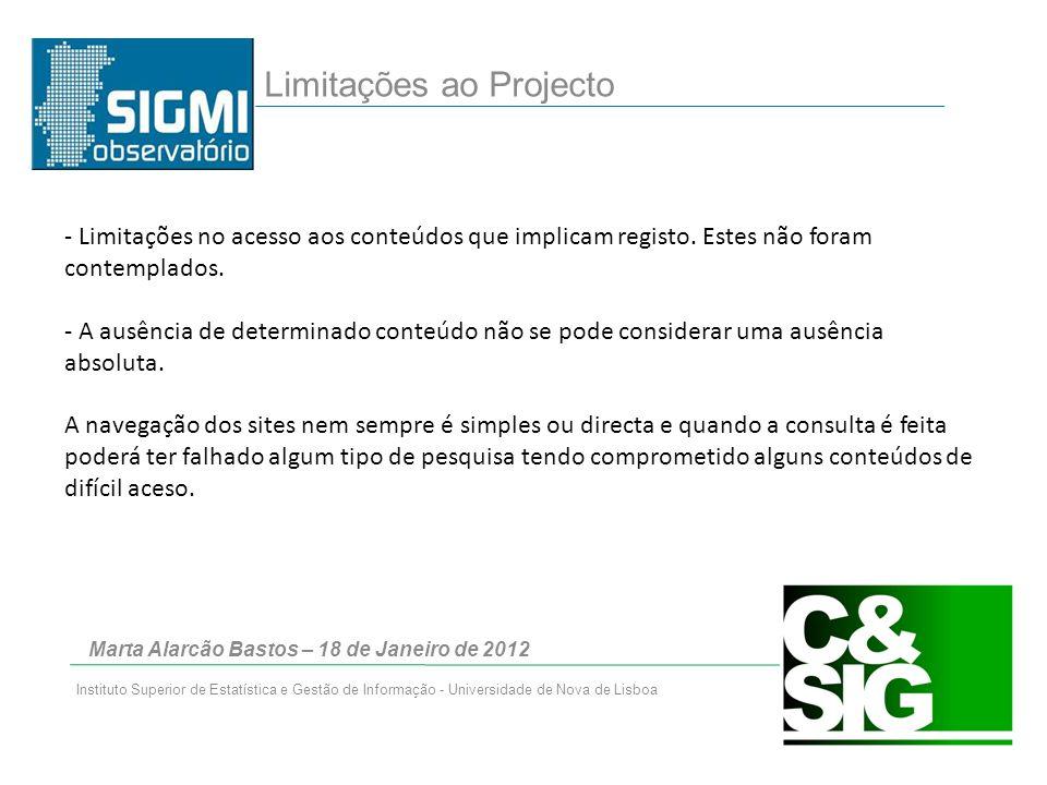 Marta Alarcão Bastos – 18 de Janeiro de 2012 Instituto Superior de Estatística e Gestão de Informação - Universidade de Nova de Lisboa Limitações ao Projecto - Limitações no acesso aos conteúdos que implicam registo.