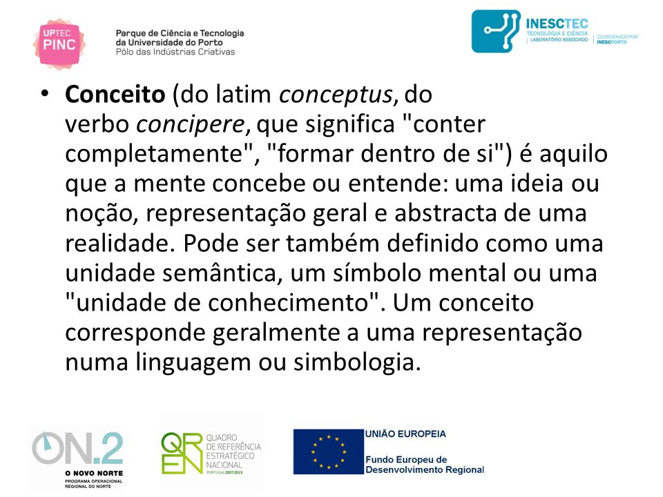 • Conceito (do latim conceptus, do verbo concipere, que significa