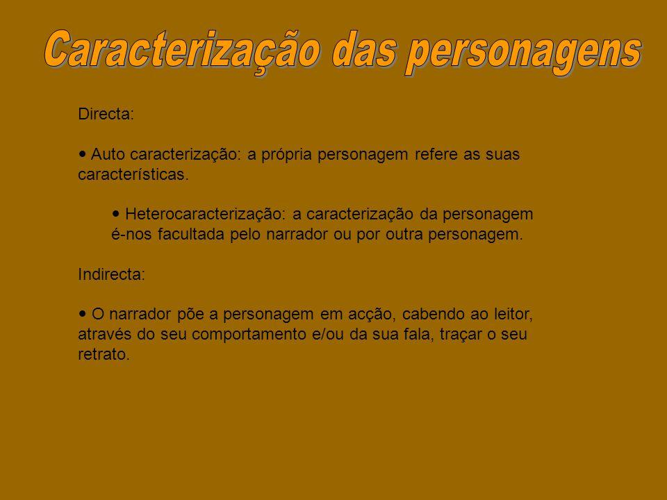 Directa:  Auto caracterização: a própria personagem refere as suas características.  Heterocaracterização: a caracterização da personagem é-nos facu