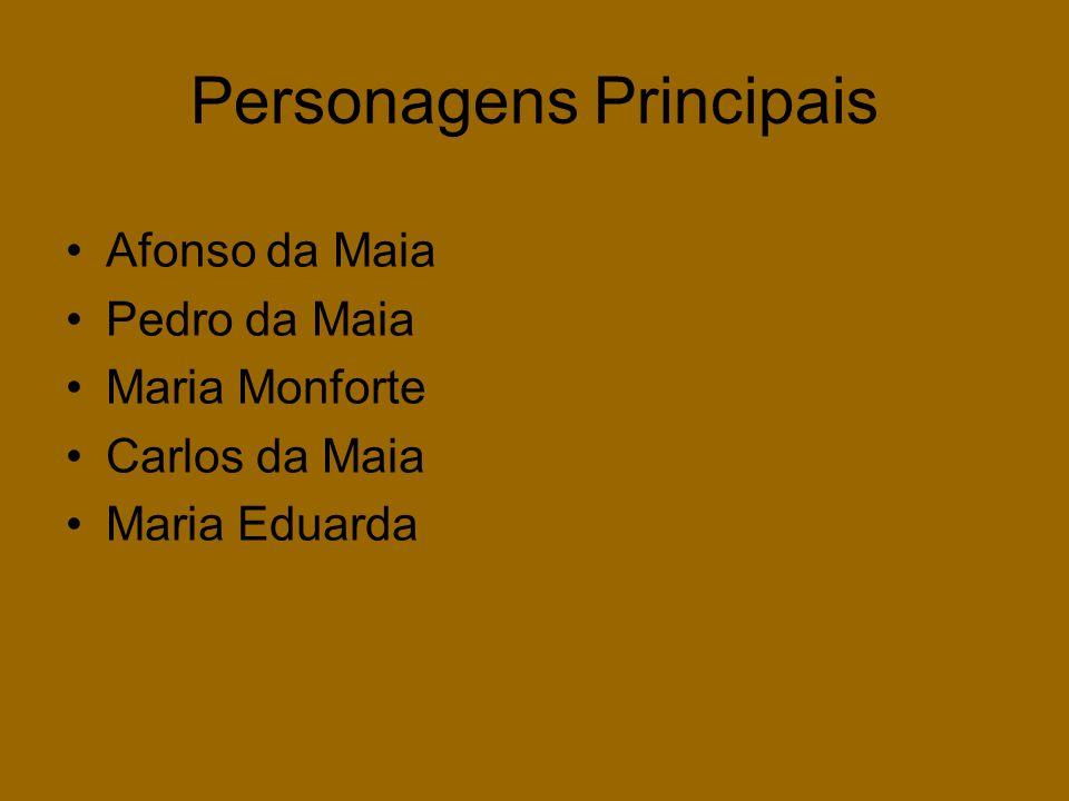 Personagens Principais •Afonso da Maia •Pedro da Maia •Maria Monforte •Carlos da Maia •Maria Eduarda