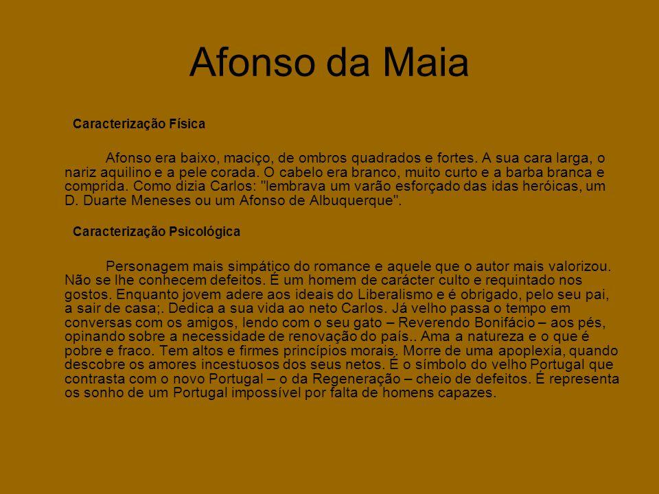 Afonso da Maia Caracterização Física Afonso era baixo, maciço, de ombros quadrados e fortes. A sua cara larga, o nariz aquilino e a pele corada. O cab